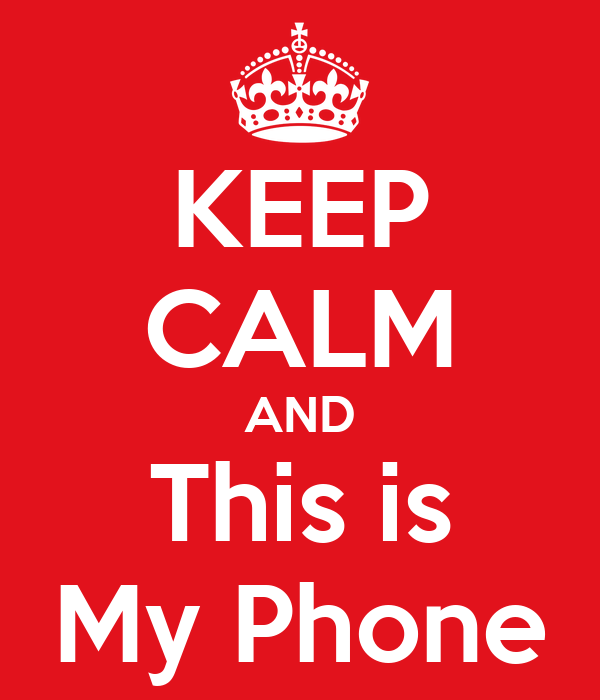 KEEP CALM AND This is My Phone