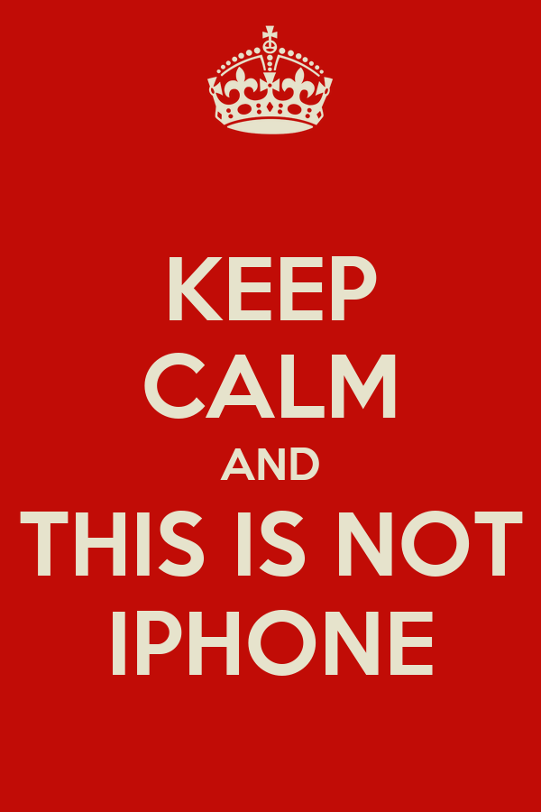 KEEP CALM AND THIS IS NOT IPHONE