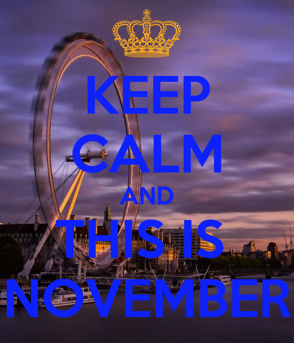 KEEP CALM AND THIS IS  NOVEMBER