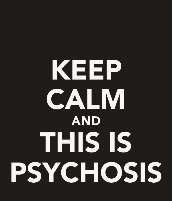 KEEP CALM AND THIS IS PSYCHOSIS