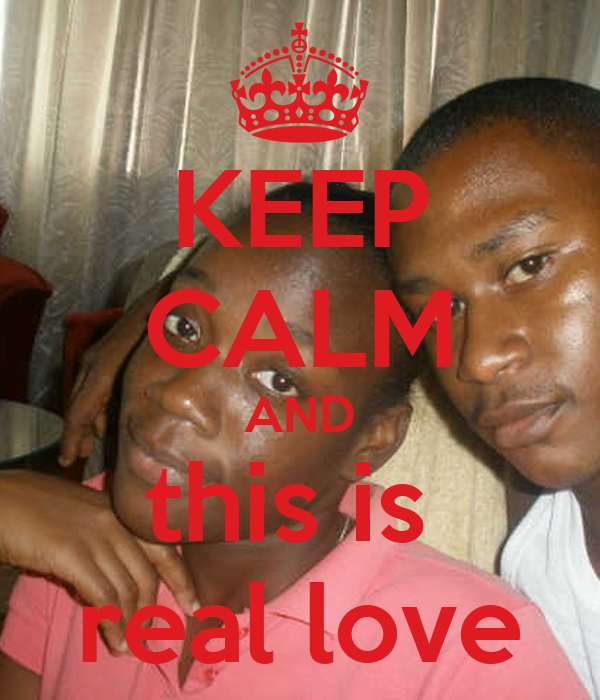 KEEP CALM AND this is  real love