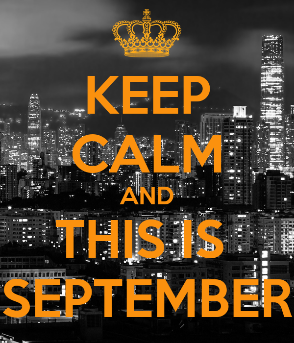 KEEP CALM AND THIS IS  SEPTEMBER