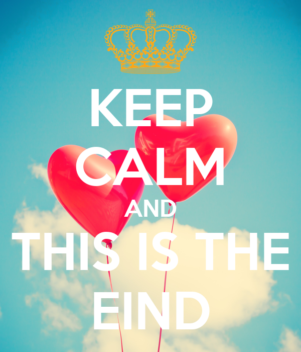 KEEP CALM AND THIS IS THE EIND