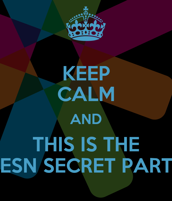 KEEP CALM AND THIS IS THE ESN SECRET PART