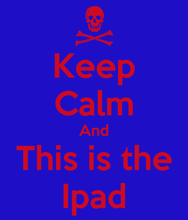 Keep Calm And This is the Ipad