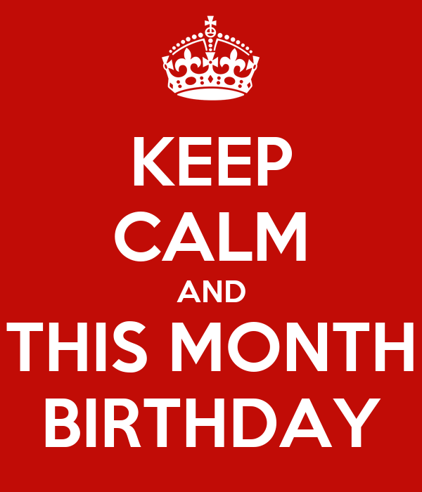 KEEP CALM AND THIS MONTH BIRTHDAY