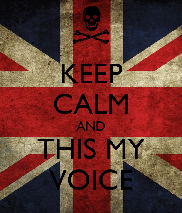 KEEP CALM AND THIS MY VOICE