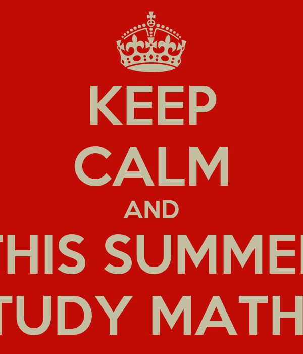 KEEP CALM AND THIS SUMMER STUDY MATHS