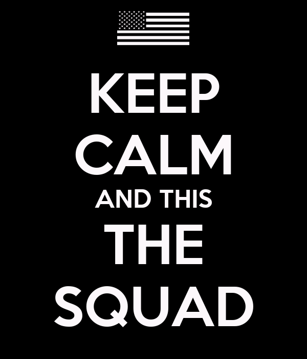 KEEP CALM AND THIS THE SQUAD