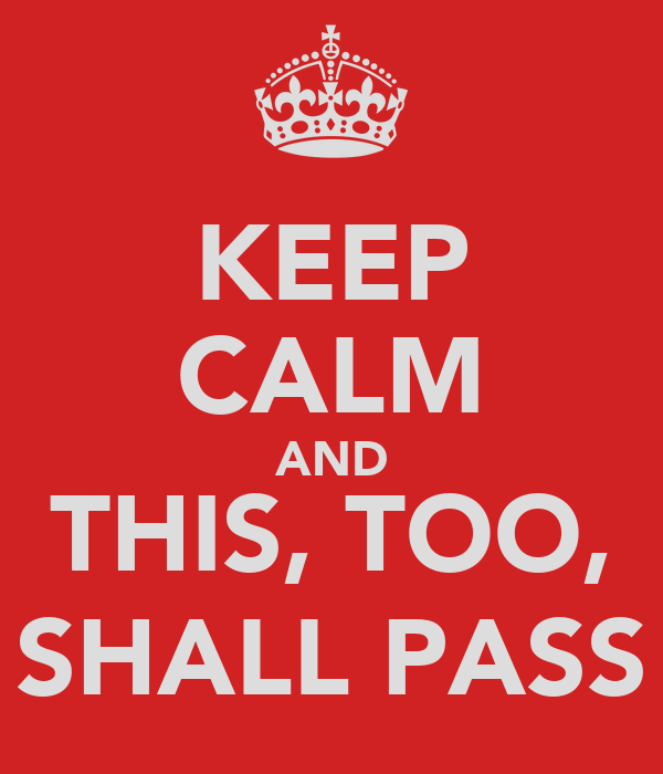 KEEP CALM AND THIS, TOO, SHALL PASS