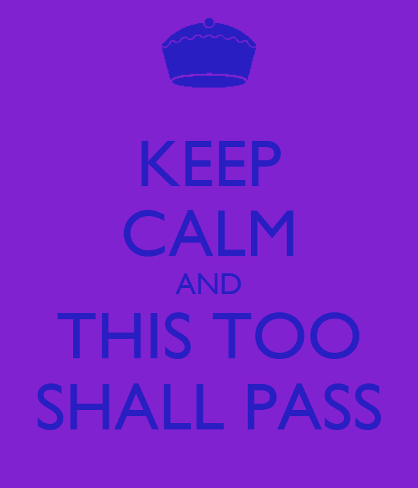 KEEP CALM AND THIS TOO SHALL PASS