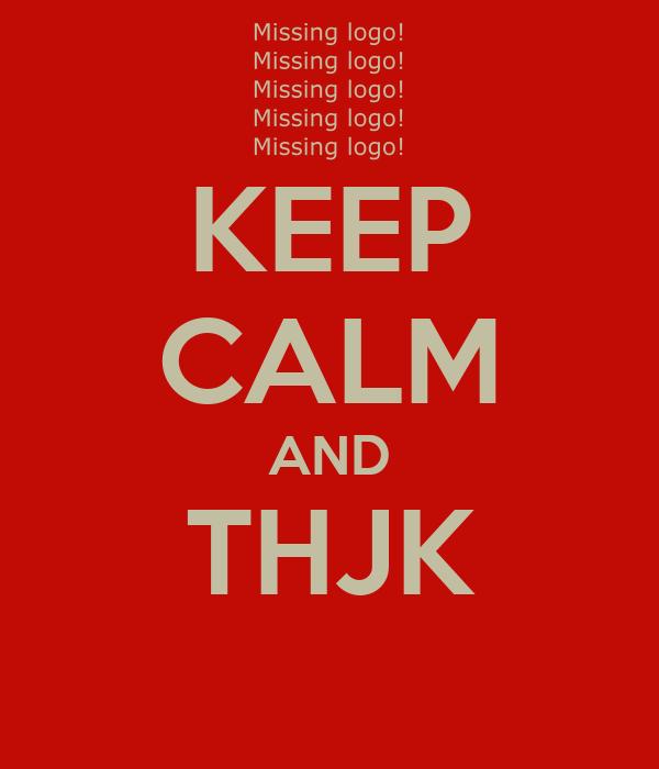 KEEP CALM AND THJK