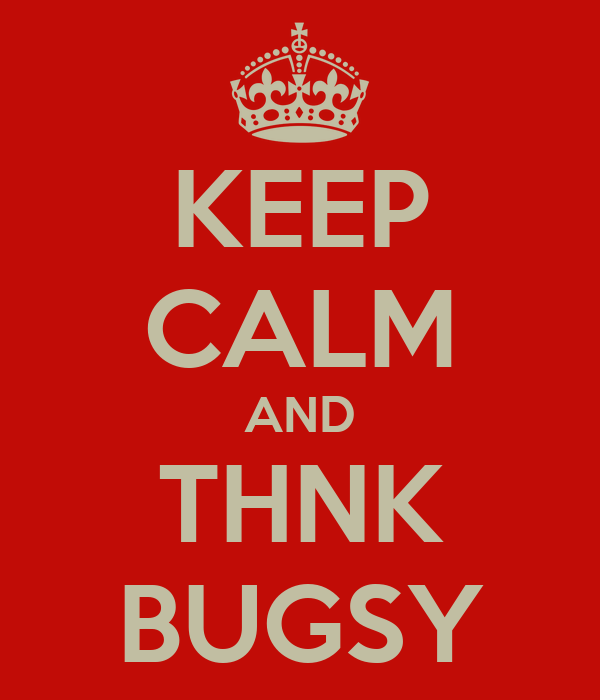 KEEP CALM AND THNK BUGSY