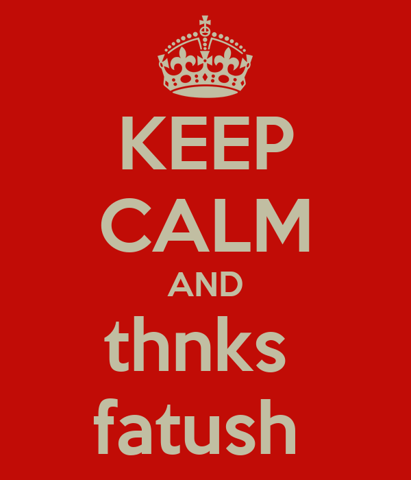 KEEP CALM AND thnks  fatush