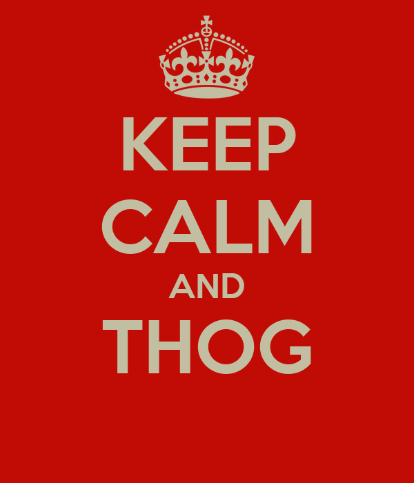 KEEP CALM AND THOG