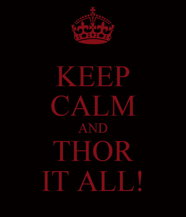 KEEP CALM AND THOR IT ALL!
