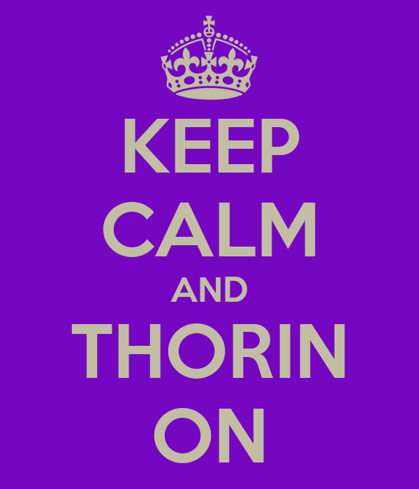KEEP CALM AND THORIN ON