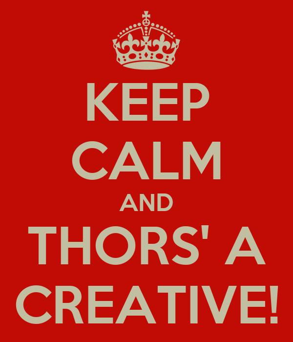 KEEP CALM AND THORS' A CREATIVE!