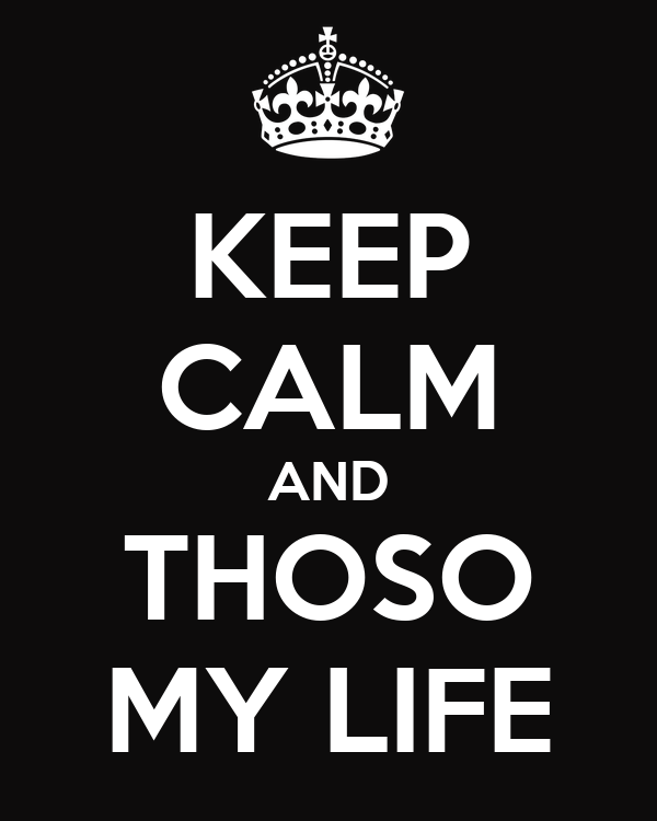 KEEP CALM AND THOSO MY LIFE