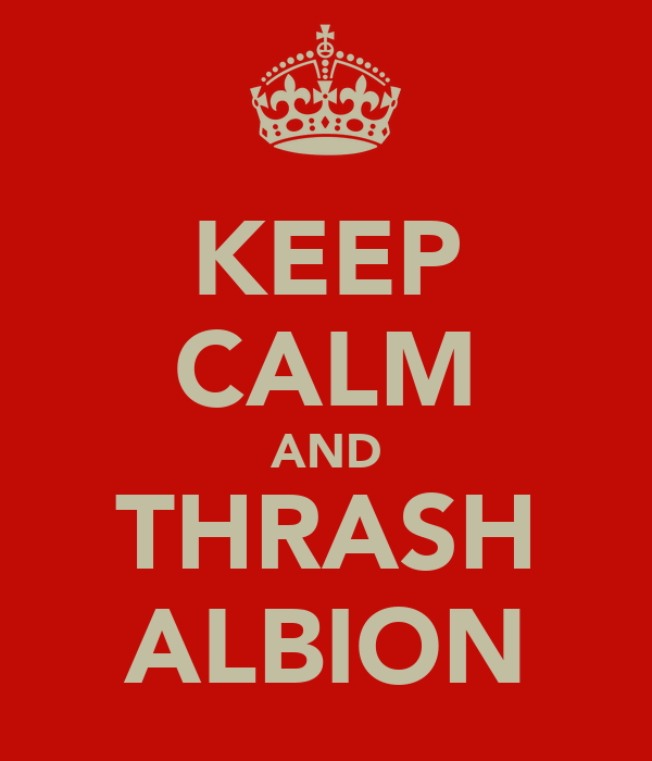 KEEP CALM AND THRASH ALBION