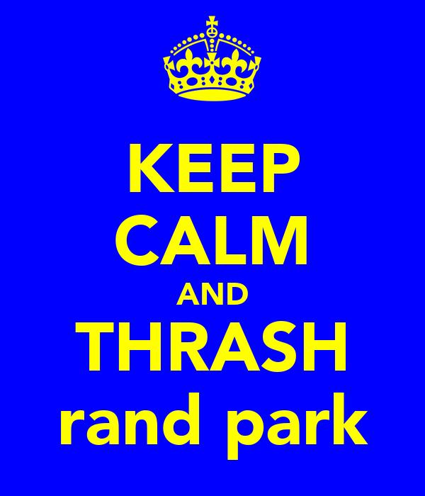 KEEP CALM AND THRASH rand park