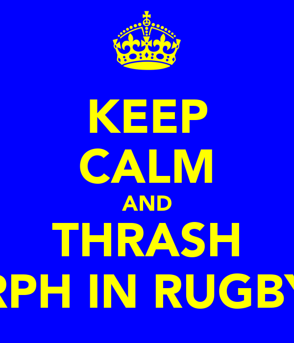 KEEP CALM AND THRASH RPH IN RUGBY