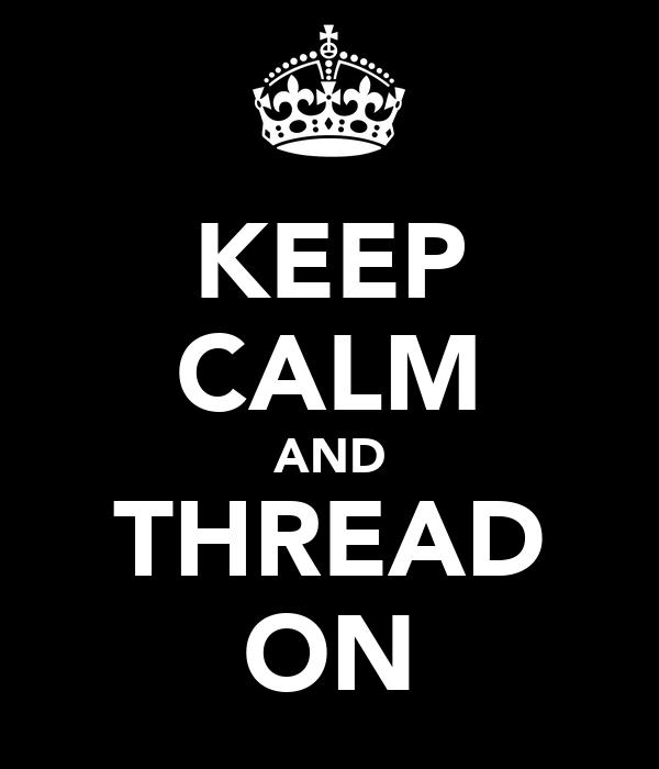 KEEP CALM AND THREAD ON