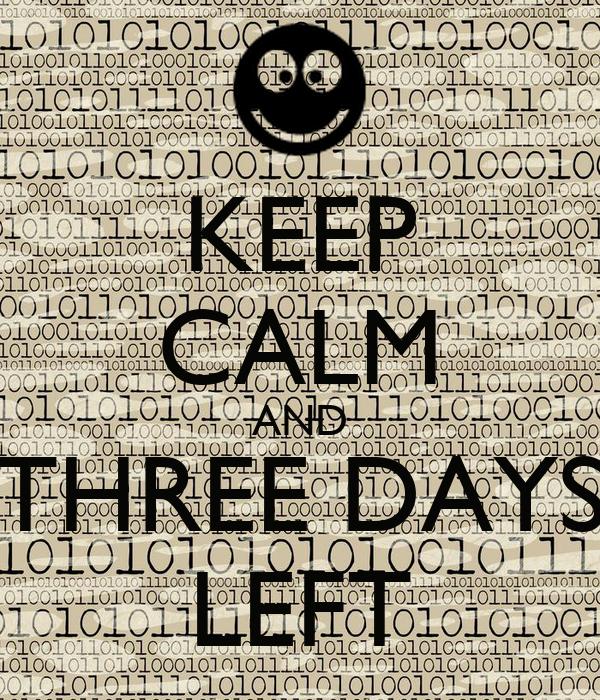 KEEP CALM AND THREE DAYS LEFT