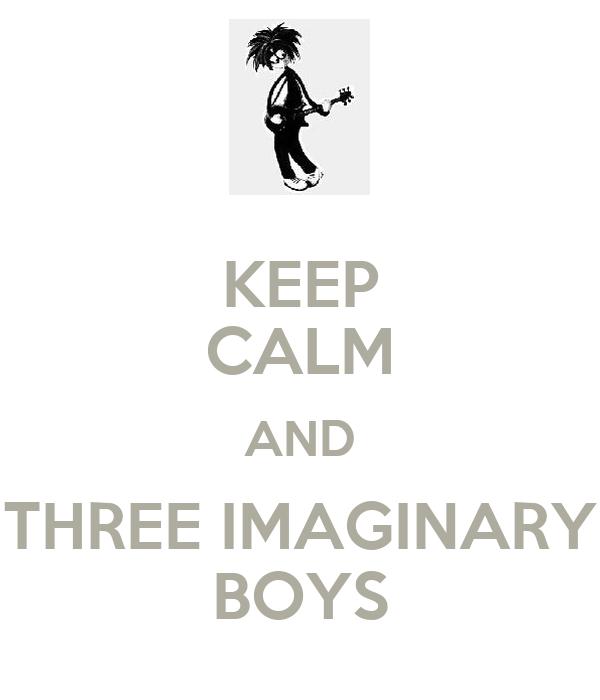 KEEP CALM AND THREE IMAGINARY BOYS