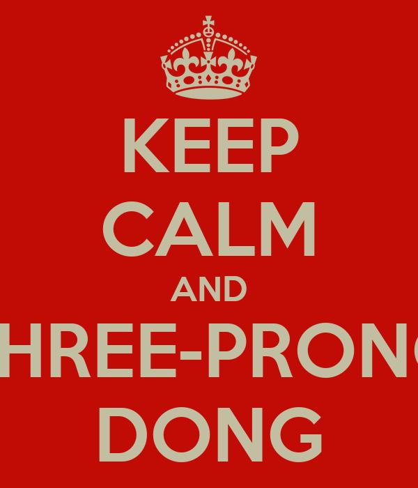 KEEP CALM AND THREE-PRONG DONG