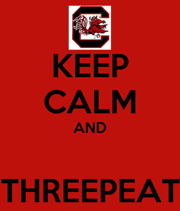 KEEP CALM AND  THREEPEAT