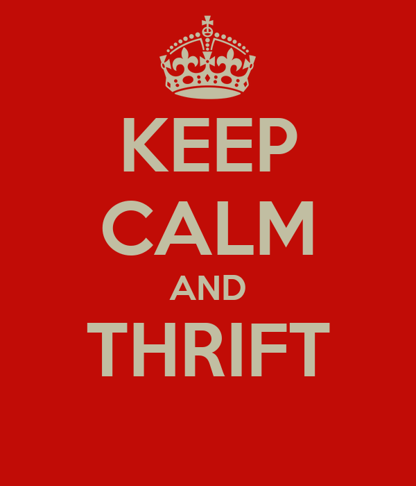 KEEP CALM AND THRIFT
