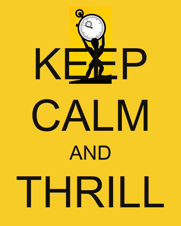 KEEP CALM AND THRILL ON