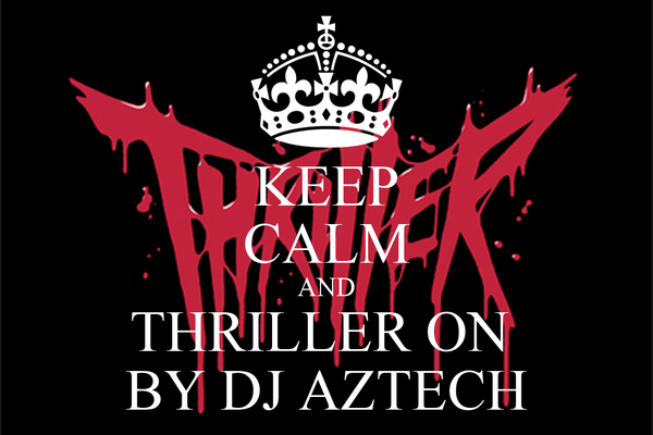 KEEP CALM AND THRILLER ON  BY DJ AZTECH