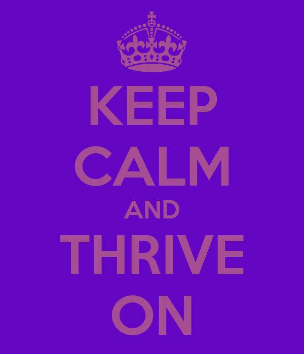 KEEP CALM AND THRIVE ON
