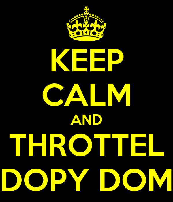 KEEP CALM AND THROTTEL DOPY DOM