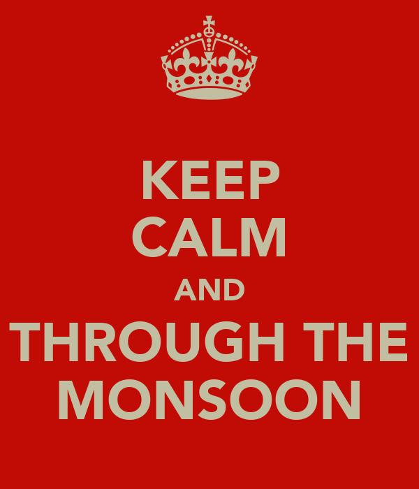 KEEP CALM AND THROUGH THE MONSOON