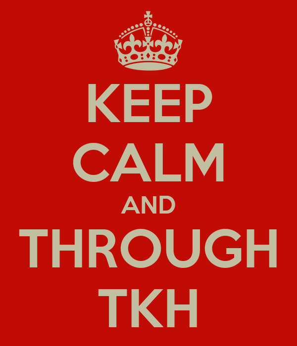 KEEP CALM AND THROUGH TKH