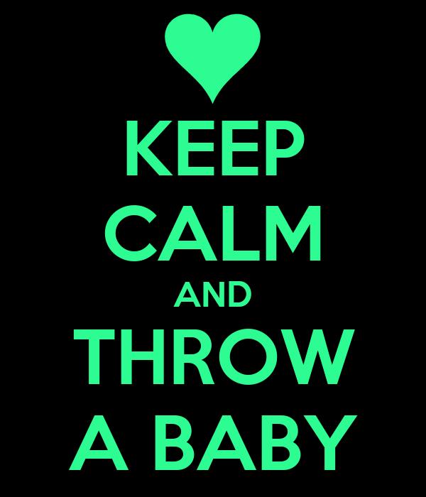 KEEP CALM AND THROW A BABY