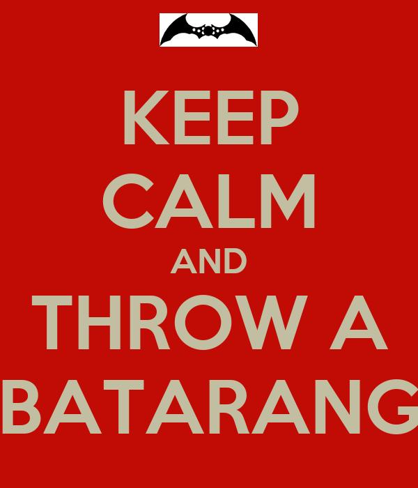 KEEP CALM AND THROW A BATARANG