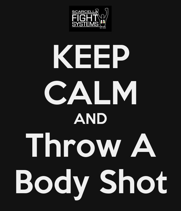 KEEP CALM AND Throw A Body Shot