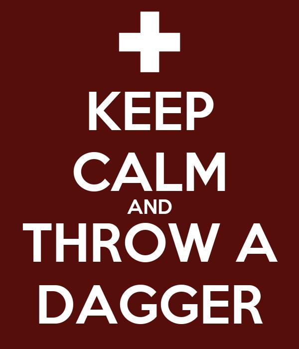 KEEP CALM AND THROW A DAGGER