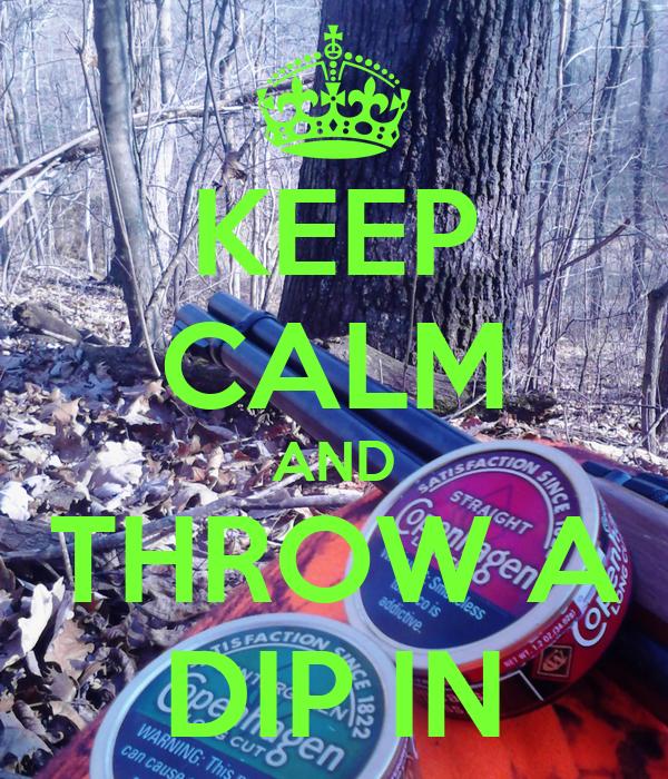 KEEP CALM AND THROW A DIP IN