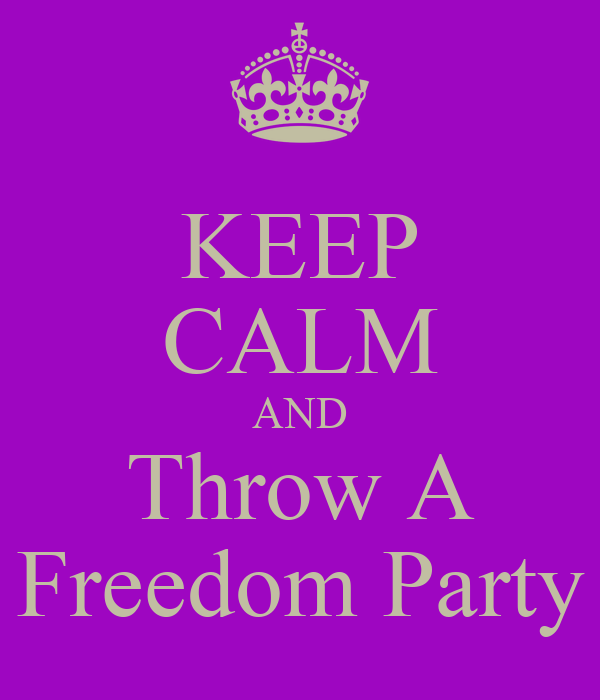 KEEP CALM AND Throw A Freedom Party