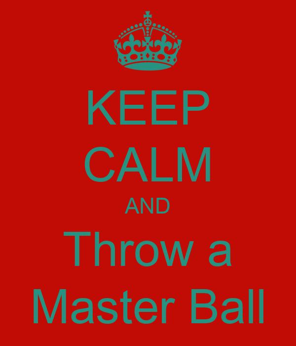 KEEP CALM AND Throw a Master Ball