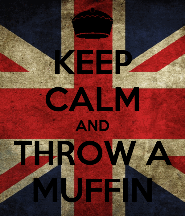 KEEP CALM AND THROW A MUFFIN