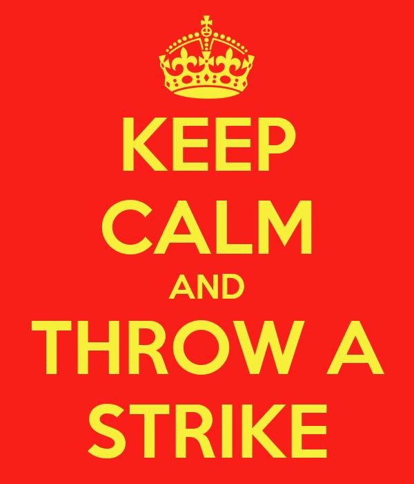 KEEP CALM AND THROW A STRIKE