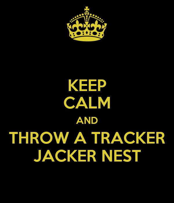 KEEP CALM AND THROW A TRACKER JACKER NEST
