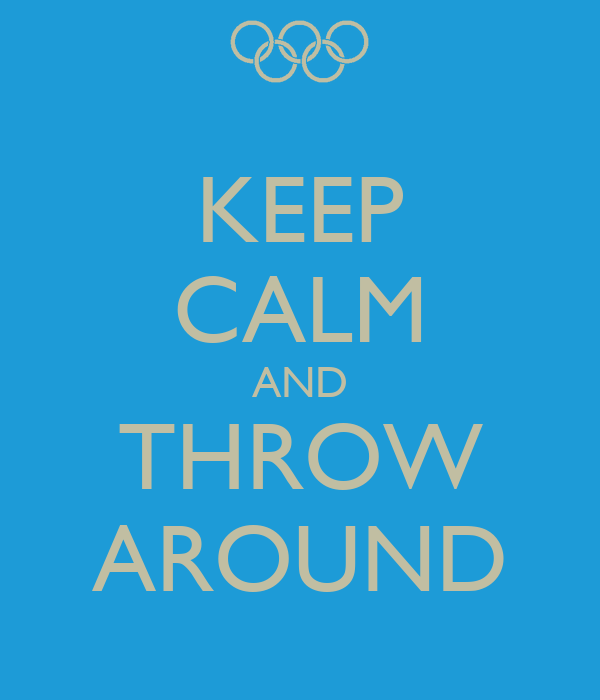 KEEP CALM AND THROW AROUND