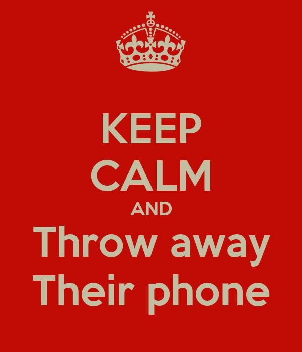 KEEP CALM AND Throw away Their phone